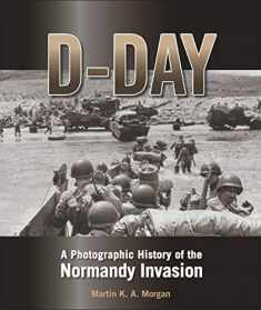 D-Day: A Photographic History of the Normandy Invasion