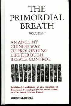 The Primordial Breath: An Ancient Chinese Way of Prolonging Life Through Breath Control, Vol. 2