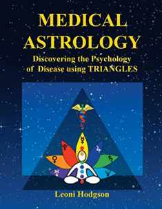 MEDICAL ASTROLOGY: Discovering the Psychology of Disease using Triangles
