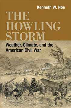 The Howling Storm: Weather, Climate, and the American Civil War (Conflicting Worlds: New Dimensions of the American Civil War)
