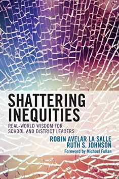 Shattering Inequities: Real-World Wisdom for School and District Leaders