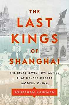 The Last Kings of Shanghai: The Rival Jewish Dynasties That Helped Create Modern China
