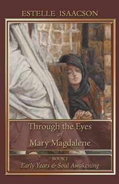 Through the Eyes of Mary Magdalene: Book I: Early Years and Soul Awakening (Volume 1)