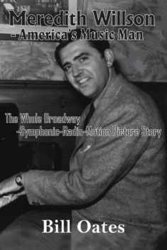 Meredith Willson - America's Music Man: The Whole Broadway-Symphonic-Radio-Motion Picture Story