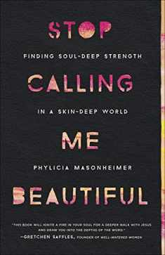 Stop Calling Me Beautiful: Finding Soul-Deep Strength in a Skin-Deep World