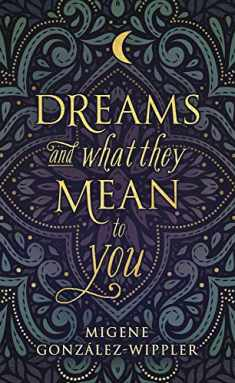 Dreams and What They Mean to You (Llewellyn's New Age)
