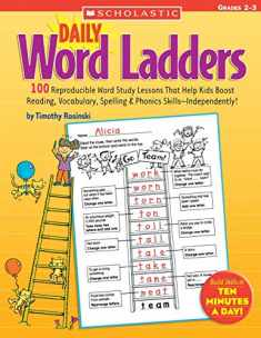 Daily Word Ladders: Grades 2–3: 100 Reproducible Word Study Lessons That Help Kids Boost Reading, Vocabulary, Spelling & Phonics Skills―Independently!