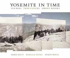 Yosemite in Time: Ice Ages, Tree Clocks, Ghost Rivers