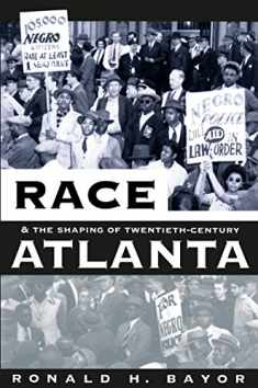Race and the Shaping of Twentieth-Century Atlanta (Fred W. Morrison Series in Southern Studies)