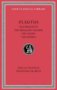 The Merchant. The Braggart Soldier. The Ghost. The Persian (Loeb Classical Library)