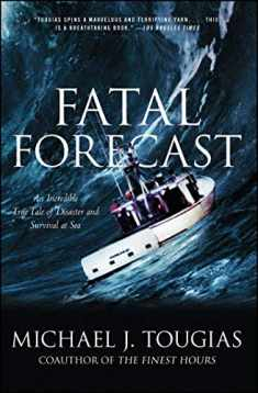 Fatal Forecast: An Incredible True Tale of Disaster and Survival at Sea