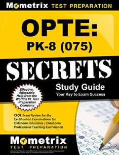 OPTE: PK-8 (075) Secrets Study Guide: CEOE Exam Review for the Certification Examinations for Oklahoma Educators / Oklahoma Professional Teaching Examination
