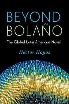 Beyond Bolaño: The Global Latin American Novel (Literature Now)