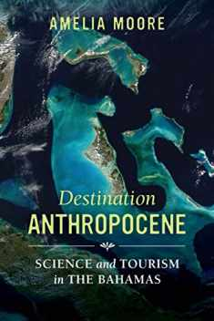 Destination Anthropocene: Science and Tourism in The Bahamas (Volume 7) (Critical Environments: Nature, Science, and Politics)