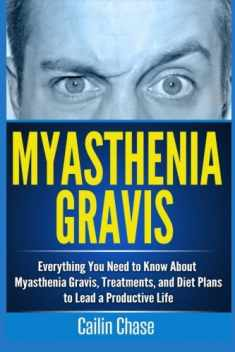 Myasthenia Gravis: Everything You Need to Know About Myasthenia Gravis, Treatments, and Diet Plans to Lead a Productive Life