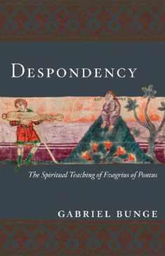 Despondency: The Spiritual Teaching of Evagrius of Pontus