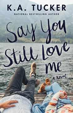 Say You Still Love Me: A Novel