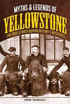 Myths and Legends of Yellowstone: The True Stories behind History's Mysteries (Legends of the West)