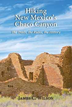 Hiking New Mexico's Chaco Canyon: The Trails, the Ruins, the History