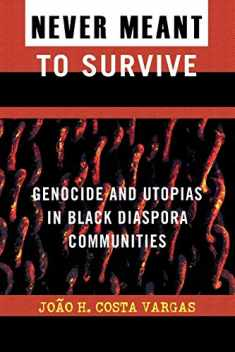 Never Meant to Survive: Genocide and Utopias in Black Diaspora Communities (Transformative Politics Series, ed. Joy James)