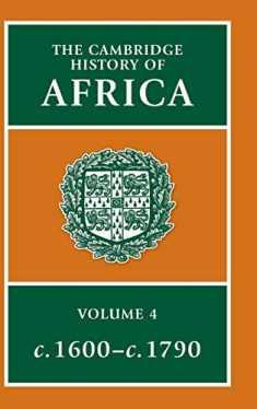 The Cambridge History of Africa, Vol. 4: c. 1600-c. 1790 (Volume 4)