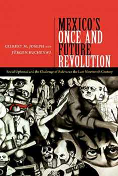 Mexico's Once and Future Revolution: Social Upheaval and the Challenge of Rule since the Late Nineteenth Century