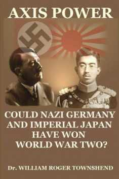 Axis Power: Could Nazi Germany and Imperial Japan have won World War II?