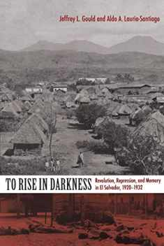 To Rise in Darkness: Revolution, Repression, and Memory in El Salvador, 1920–1932