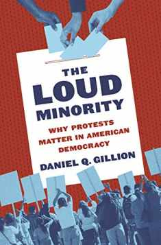 The Loud Minority: Why Protests Matter in American Democracy (Princeton Studies in Political Behavior, 20)