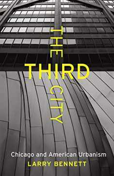 The Third City: Chicago and American Urbanism (Chicago Visions and Revisions)
