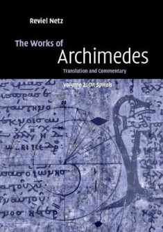 The Works of Archimedes: Volume 2, On Spirals: Translation and Commentary