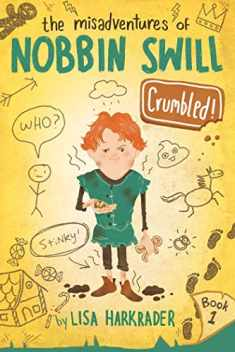 Crumbled! (The Misadventures of Nobbin Swill)