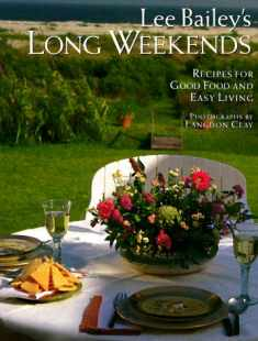 Lee Bailey's Long Weekends: Recipes for Good Food and Easy Living