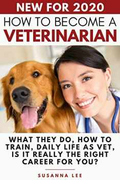 How to Become a Veterinarian: What They Do, How To Train, Daily Life As Vet, Is It Really The Right Career For You?