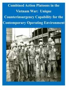 Combined Action Platoons in the Vietnam War: Unique Counterinsurgency Capability for the Contemporary Operating Environment