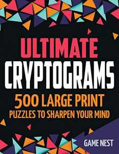Ultimate Cryptograms: 500 Large Print Puzzles to Sharpen Your Mind