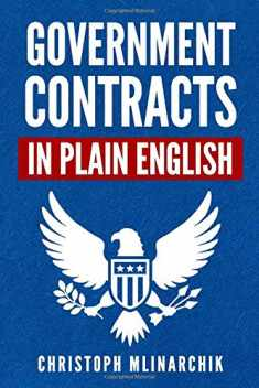 Government Contracts in Plain English: What You Need to Know About the FAR (Federal Acquisition Regulation), DFARS, Subcontracts, Small Business Set-Asides, GSA Schedules, Bid Protests, and More
