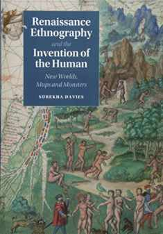 Renaissance Ethnography and the Invention of the Human: New Worlds, Maps and Monsters (Cambridge Social and Cultural Histories, Series Number 24)