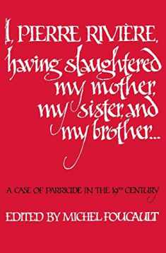 I, Pierre Riviére, having slaughtered my mother, my sister, and my brother: A Case of Parricide in the 19th Century