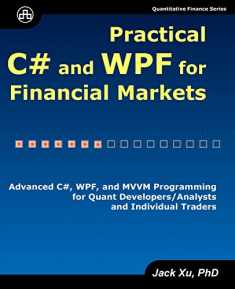 Practical C# and WPF for Financial Markets: Advanced C#, WPF, and MVVM Programming for Quant Developers/Analysts and Individual Traders