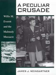 A Peculiar Crusade: Willis M. Everett and the Malmedy Massacre