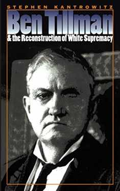 Ben Tillman and the Reconstruction of White Supremacy (Fred W. Morrison Series in Southern Studies)