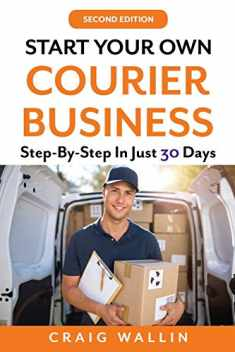Start Your Own Courier Business: Step-By-Step In Just 30 Days