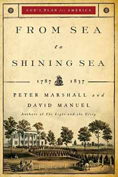 From Sea to Shining Sea: 1787-1837 (God's Plan for America)