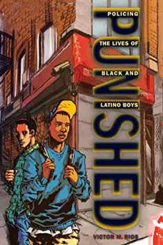 Punished: Policing the Lives of Black and Latino Boys (New Perspectives in Crime, Deviance, and Law, 7)