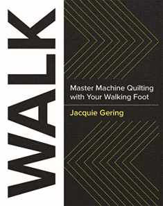 WALK: Master Machine Quilting with your Walking Foot