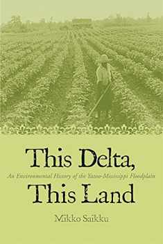 This Delta, This Land: An Environmental History of the Yazoo-Mississippi Floodplain