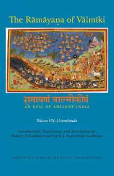 The Rāmāyaṇa of Vālmīki: An Epic of Ancient India, Volume VII: Uttarakāṇḍa (Princeton Library of Asian Translations, 151)