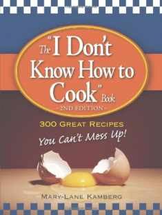 """The """"I Don't Know How to Cook"""" Book: 300 Great Recipes You Can't Mess Up!"""