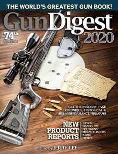 Gun Digest 2020, 74th Edition: The World's Greatest Gun Book!